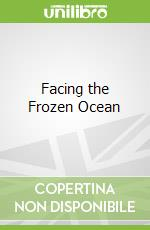 Facing the Frozen Ocean libro in lingua di Bear  Grylls