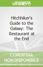 Hitchhiker's Guide to the Galaxy: The Restaurant at the End libro in lingua di Douglas Adams
