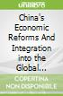 China's Economic Reforms And Integration into the Global Economy