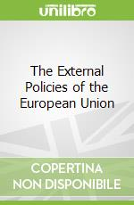 The External Policies of the European Union libro in lingua di Vogler John, Whitman Richard G., Bretherton Charlotte, Nugent Neill (EDT)