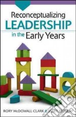 Reconceptualizing Leadership in the Early Years libro in lingua di Rory McDowall Clark