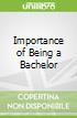 Importance of Being a Bachelor