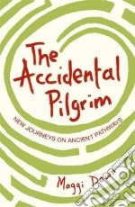 Accidental Pilgrim libro in lingua di Maggi Dawn
