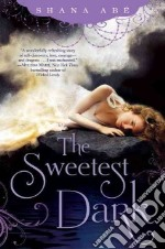 The Sweetest Dark libro in lingua di Abe Shana