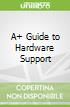 A+ Guide to Hardware Support