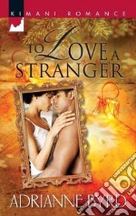 To Love a Stranger libro in lingua di Byrd Adrianne