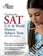 Cracking the SAT U.S. and World History Subject Tests 2011-2012 libro in lingua di Freedman Grace Roegner, Komarek Dan, Paragin Casey, Parker Christine