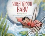 Sweet Moon Baby libro in lingua di Clark Karen Henry, Barton Patrice (ILT)