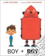 Boy + Bot libro in lingua di Dyckman Ame, Yaccarino Dan (ILT)