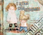 I Like Old Clothes libro in lingua di Hoberman Mary Ann, Barton Patrice (ILT)
