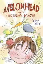 Melonhead and the Vegalicious Disaster libro in lingua di Kelly Katy, Johnson Gillian (ILT)