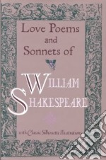 Love Poems and Sonnets of William Shakespeare libro in lingua di Shakespeare William