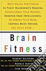 Brain Fitness libro in lingua di Goldman Robert M.D., Berger Lisa (CON), Klatz Ronald (CON)