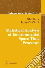 Statistical Analysis of Environmental Space-Time Processes libro in lingua di Le Nhu D., Zidek James V.