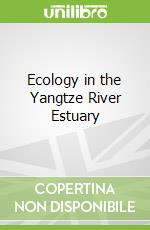 Ecology in the Yangtze River Estuary libro in lingua di Luo Yiqi (EDT), Li Bo (EDT)