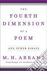 The Fourth Dimension of a Poem And Other Essays libro in lingua di Abrams M. H., Bloom Harold (FRW)