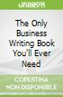 The Only Business Writing Book You'll Ever Need