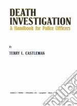 Death Investigation libro in lingua di Castleman Terry L.