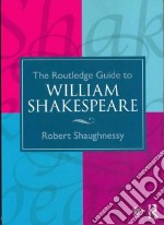 The Routledge Guide to William Shakespeare libro in lingua di Shaughnessy Robert
