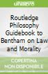 Routledge Philosophy Guidebook to Bentham on Law and Morality