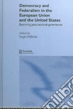 Democracy And Federalism In The European Union And The United States libro in lingua di Fabbrini Sergio (EDT)