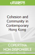 Cohesion and Community in Contemporary Hong Kong libro in lingua di Forrest Ray, La Grange Adrienne, Yip Ngai Ming