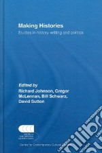 Making Histories libro in lingua di Johnson Richard (EDT), McLennan Gregor (EDT), Schwarz Bill (EDT), Sutton David (EDT)