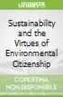 Sustainability and the Virtues of Environmental Citizenship