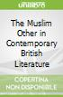 The Muslim Other in Contemporary British Literature