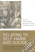 Relating to Self-harm and Suicide libro in lingua di Briggs Stephen (EDT), Lemma Alessandra (EDT), Crouch William (EDT)