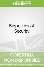 Biopolitics of Security libro in lingua di Dillon Michael