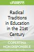 Radical Traditions in Education in the 21st Century