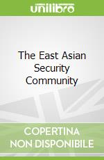 The East Asian Security Community libro in lingua di Weeks Donna