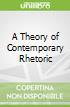 A Theory of Contemporary Rhetoric