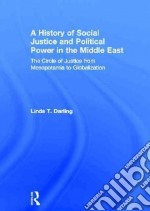 A History of Social Justice and Political Power in the Middle East libro in lingua di Darling Linda T.