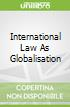 International Law As Globalisation