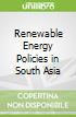 Renewable Energy Policies in South Asia