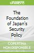 The Foundation of Japan's Security Policy