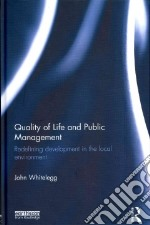 Quality of Life and Public Management libro in lingua di Whitelegg John