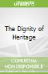 The Dignity of Heritage