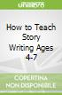 How to Teach Story Writing Ages 4-7