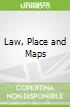 Law, Place and Maps