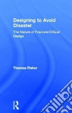 Designing to Avoid Disaster libro in lingua di Fisher Thomas
