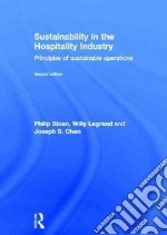 Sustainability in the Hospitality Industry libro in lingua di Sloan Philip, Legrand Willy, Chen Joseph S.