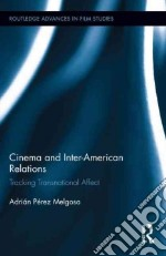 Cinema and Inter-American Relations libro in lingua di Ptrez Melgosa Adrian