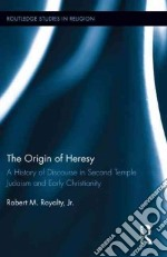 The Origin of Heresy libro in lingua di Royalty Robert M. Jr.