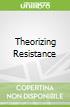 Theorizing Resistance