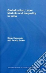 Globalization, Labor Markets and Inequality in India libro in lingua di Mazumdar Dipak, Sarkar Sandip
