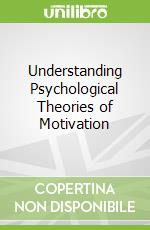 Understanding Psychological Theories of Motivation libro in lingua di Remedios Richard