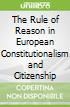 The Rule of Reason in European Constitutionalism and Citizenship